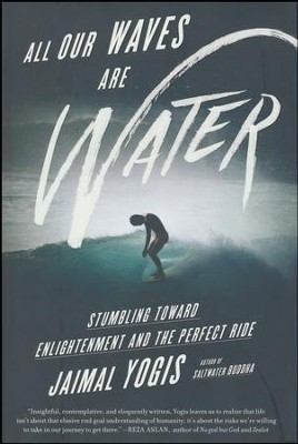 All Our Waves Are Water  -     By: Jaimal Yogis