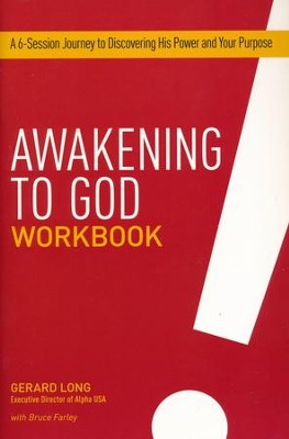 Awakening to God Workbook : A 5-Session Journey to Discovering His Power and your Purpose  -     By: Gerard Long