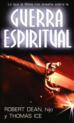 Lo Que la Biblia Nos Enseña Sobre la Guerra Espiritual  (What the Bible Teaches About Spiritual Warfare)  -     By: Robert Dean, Thomas Ice