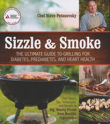 Sizzle & Smoke: The Ultimate Guide to Grilling for Diabetes, Prediabetes, and Heart Health  -     By: Chef Steve Petusevsky
