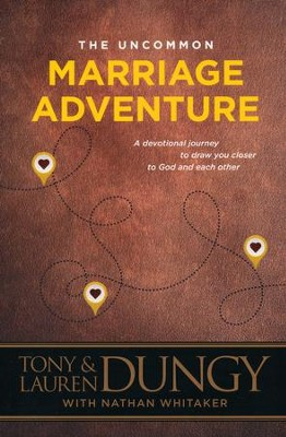 The Uncommon Marriage Adventure: A Devotional Journey to Draw You Closer to God and Each Other  -     By: Tony Dungy, Lauren Dungy, Nathan Whitaker