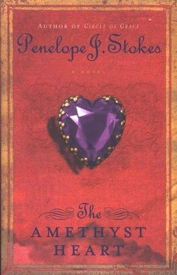 The Amethyst Heart   -     By: Penelope J. Stokes