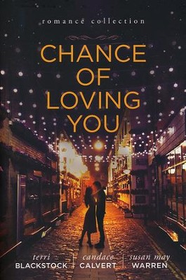 Chance of Loving You, 3 Books in 1  -     By: Terri Blackstock, Susan May Warren, Candace Calvert
