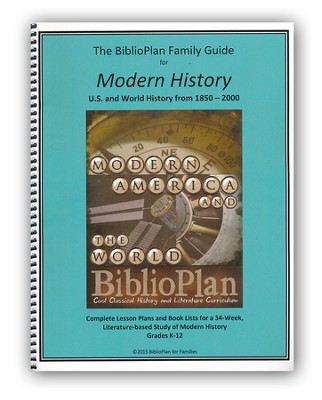 The BiblioPlan Family Guide for Modern History, 2015 Edition  -