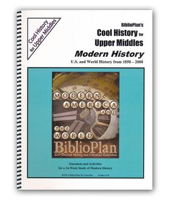 BiblioPlan's Cool History for Upper Middles: Modern History, Grades 6-8  -