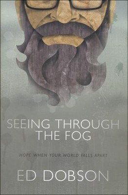 Seeing Through the Fog: Hope When Your World Falls Apart  -     By: Ed Dobson