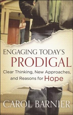 Engaging Today's Prodigal: Clear Thinking, New Approaches, and Reasons for Hope  -     By: Carol Barnier