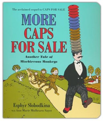 More Caps for Sale: Another Tale of Mischievous Monkeys Board Book  -     By: Esphyr Slobodkina, Ann Marie Mulhearn Sayer     Illustrated By: Esphyr Slobodkina
