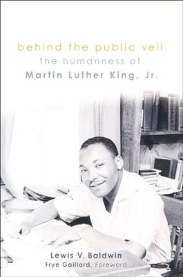 Behind the Public Veil: The Humanness of Martin Luther King Jr.  -     By: Lewis V. Baldwin