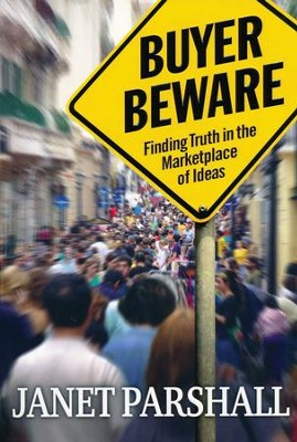 Buyer Beware: Finding Truth in the Marketplace of Ideas  -     By: Janet Parshall