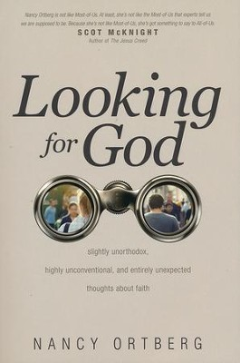 Looking for God: Slightly Unorthodox, Highly Unconventional, and Entirely Unexpected Thoughts about Faith  -     By: Nancy Ortberg