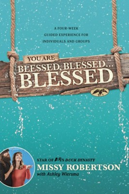 You Are Blessed, Blessed . . . Blessed: A Four-Week Guided Experience for Individuals and Groups  -     By: Missy Robertson