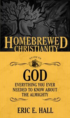 The Homebrewed Christianity Guide to God: Everything You Ever Wanted to Know about the Almighty  -     By: Eric E. Hall, Tripp Fuller