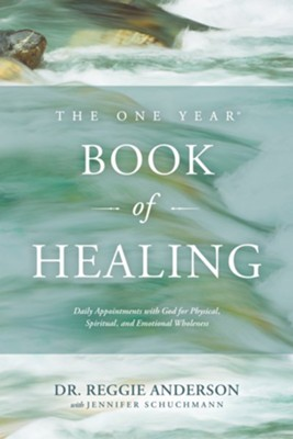 The One Year Book of Healing: Daily Appointments with God for Physical, Spiritual, and Emotional Wholeness  -     By: Reggie Anderson, Jennifer Schuchmann