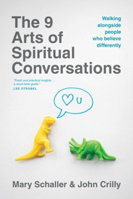 The 9 Arts of Spiritual Conversations: Walking Alongside People Who Believe Differently  -     By: John Crilly, Mary Schaller