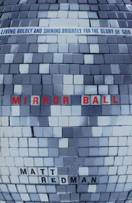 Mirror Ball: Living Boldly and Shining Brightly for the Glory of God  -     By: Matt Redman