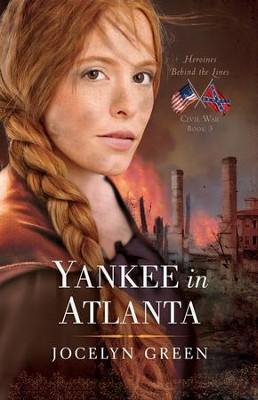 Yankee in Atlanta, Heroines Behind the Lines Series #3   -     By: Jocelyn Green