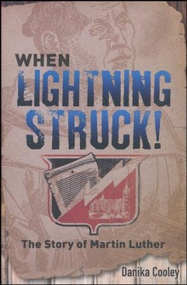 When Lightning Struck!: The Story of Martin Luther  -     By: Danika Cooley