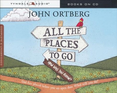 All the Places To Go Audio CD   -     By: John Ortberg