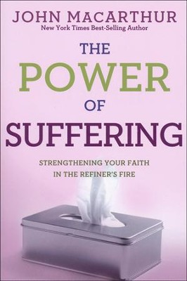 The Power of Suffering: Strengthening Your Faith in the Refiner's Fire, Repackaged  -     By: John MacArthur