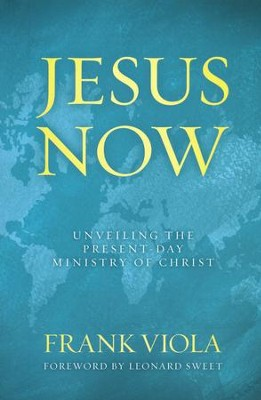 Jesus Now: Unveiling the Present-Day Ministry of Christ  -     By: Frank Viola