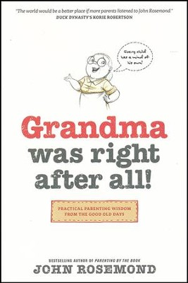 Grandma Was Right after All!: Practical Parenting Wisdom from the Good Old Days  -     By: John Rosemond