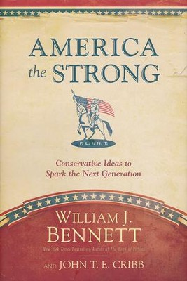 America the Strong: Conservative Ideas to Spark the Next Generation  -     By: William J. Bennett, John T.E. Cribb