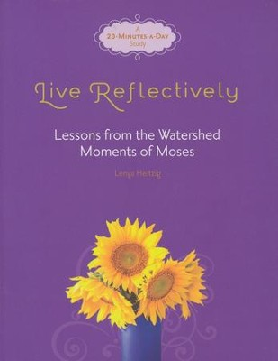 Live Reflectively: Lessons from the Watershed Moments of Moses  -     By: Lenya Heitzig