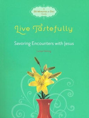 Live Tastefully: Savoring Encounters with Jesus   -     By: Lenya Heitzig