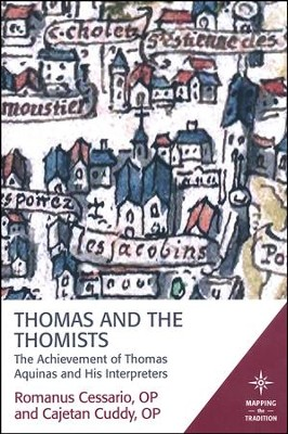 Thomas and the Thomists: The Achievement of Thomas Aquinas and his Interpreters  -     By: Romanus Cessario, Cajetan Cuddy