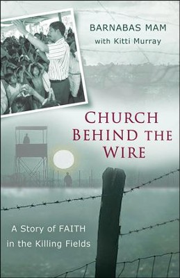 Church Behind the Wire: A Story of Faith in the Killing Fields  -     By: Barnabas Mam