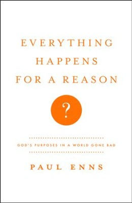 Everything Happens for a Reason? God's Purposes in a World Gone Bad  -     By: Paul Enns