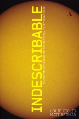 Indescribable: Encountering the Glory of God in the Beauty of the Universe  -     By: Louie Giglio, Matt Redman