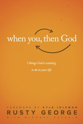When You, Then God: 7 Things God Is Waiting to Do in Your Life  -     By: Rusty George, Michael Defazio