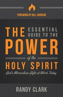 The Essential Guide to the Power of the Holy Spirit    -     By: Randy Clark