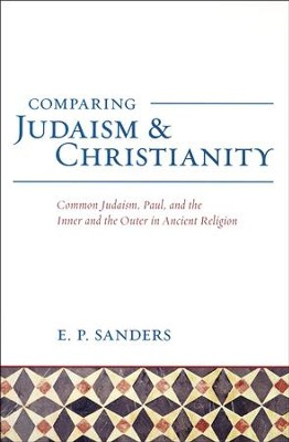 Comparing Judaism and Christianity: Common Judaism, Paul, and the Inner and the Outer in Ancient Religion  -     By: E.P. Sanders