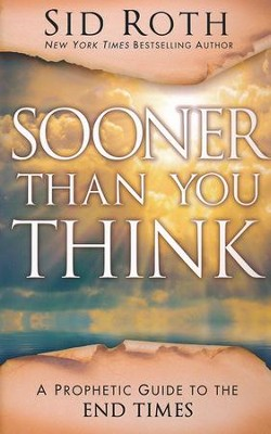 Sooner Than You Think: A Prophetic Guide to the End Times  -     By: Sid Roth