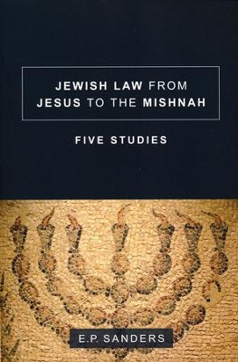 Jewish Law from Jesus to the Mishnah: Five Studies  -     By: E.P. Sanders