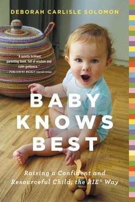 Baby Knows Best: Raising a Confident and Resourceful Child, the RIE? Way - eBook  -     By: Deborah Carlisle Solomon