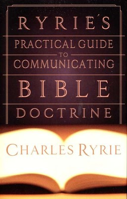 Ryrie's Practical Guide to Communicating Bible Doctrine  -     By: Charles C. Ryrie