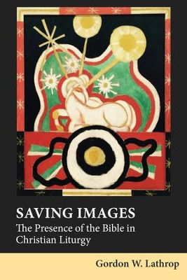 Saving Images: The Presence of the Bible in Christian Liturgy  -     By: Gordon W. Lathrop