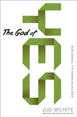 The God of Yes: How Faith Makes All Things New - eBook  -     By: Jud Wilhite