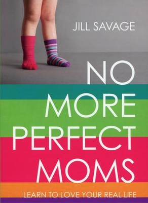 No More Perfect Moms  -     By: Jill Savage