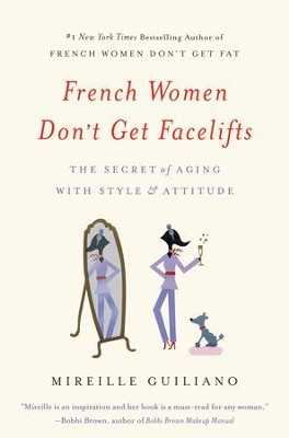 French Women Don't Get Facelifts: The Secret of Aging with Style and Attitude - eBook  -     By: Mireille Guiliano
