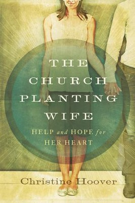 The Church Planting Wife: Help and Hope for Her Heart  -     By: Christine Hoover