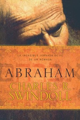 Abraham: La Increíble Jornada de un Nómada  (Abraham: One Nomad's Amazing Journey of Faith)  -     By: Charles R. Swindoll