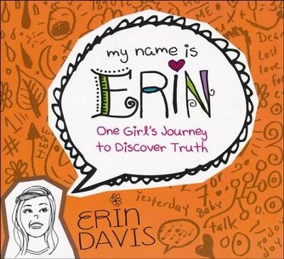 My Name is Erin: One Girl's Journey to Discover Truth  -     By: Erin Davis
