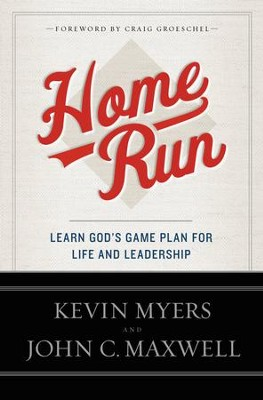 Home Run: Learn God's Game Plan for Life and Leadership - eBook  -     By: Kevin Myers, John C. Maxwell