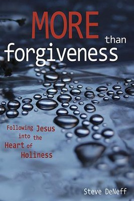 More Than Forgiveness: Following Jesus into the Heart of Holiness - eBook  -     By: Steve DeNeff