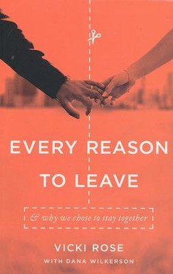 Every Reason to Leave: And Why We Chose to Stay Together  -     By: Vicki Rose